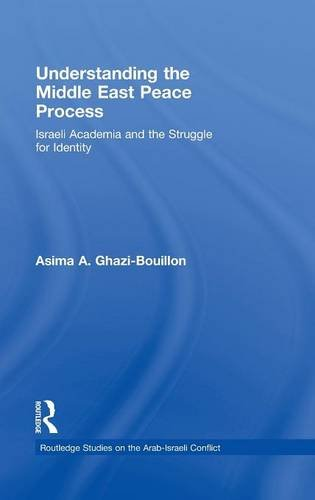 Understanding the Middle East Peace Process: Israeli Academia and the Struggle for Identity (Routledge Studies on the Arab-israeli Conflict) Francis Bouillon