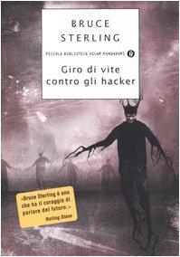 Giro di vite contro gli hacker. Legge e disordine sulla frontiera elettronica di Bruce Sterling,M. Tavosanis