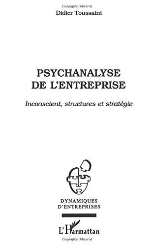 Psychanalyse de l'entreprise : inconscient, structures et stratégie par Didier Toussaint