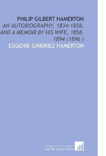 Philip Gilbert Hamerton: An Autobiography, 1834-1858, and a Memoir by His Wife, 1858-1894 (1896 ) by Hamerton, Eugenie Gindriez (2009) Paperback