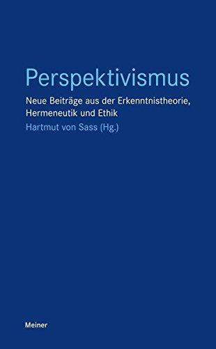 Perspektivismus: Neue Beiträge aus der Erkenntnistheorie, Hermeneutik und Ethik (Blaue Reihe)