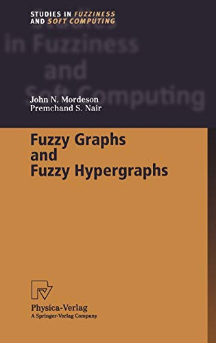Fuzzy Graphs and Fuzzy Hypergraphs (Studies in Fuzziness and Soft Computing Vol. 46) (Studies in Fuzziness and Soft Computing (46), Band 46)