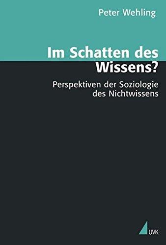 Im Schatten des Wissens?: Perspektiven der Soziologie des Nichtwissens (Theorie und Methode)