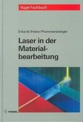 Laser in der Materialbearbeitung: Grundlagen des Lasers, Maschinen, Anlagen- und Systemtechnik. Fertigungsverfahren: Schneiden, Härten, ... Sicherheitsvorschriften und Arbeitsschutz