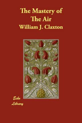 [The Mastery of the Air] (By: William J. Claxton) [published: July, 2007]