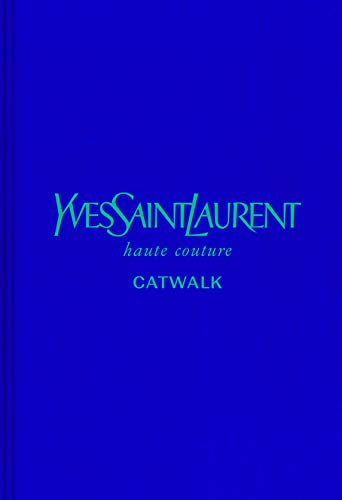 Yves Saint Laurent: The Complete Haute Couture Collections (Catwalk)