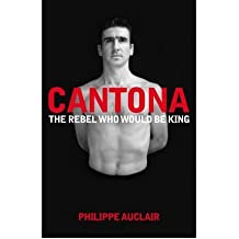 [(Cantona: The Rebel Who Would be King )] [Author: Philippe Auclair] [Oct-2009]