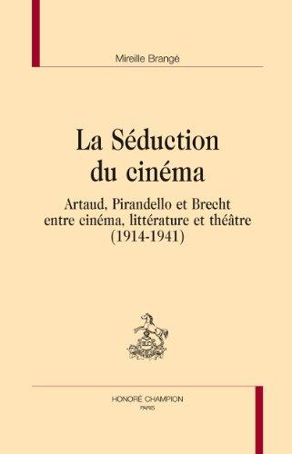 La Séduction du cinéma. Artaud, Pirandello et Brecht, entre cinéma, littérature et théâtre (1914-1941). par Mireille Brangé