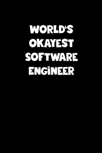 World's Okayest Software Engineer Notebook - Software Engineer Diary - Software Engineer Journal - Funny Gift for Software Engineer: Medium ... Diary, 110 page, Lined, 6x9 (15.2 x 22.9 cm)