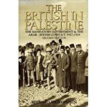 The British in Palestine: The Mandatory Government and the Arab-Jewish Conflict, 1917-29