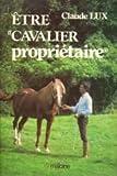 Telecharger Livres Etre cavalier proprietaire Tout ce qu il faut savoir sur la propriete d un cheval ou d un poney (PDF,EPUB,MOBI) gratuits en Francaise
