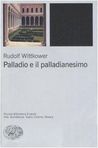 Palladio e il palladianesimo. Ediz. illustrata