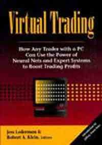 Virtual Trading: How Any Trader With a PC Can Use the Power of Neural Nets and Expert Systems to Boost Trading Profits