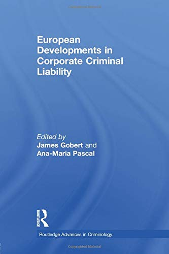 European Developments in Corporate Criminal Liability (Routledge Advances in Criminology, Band 12) (Red Collar Band)