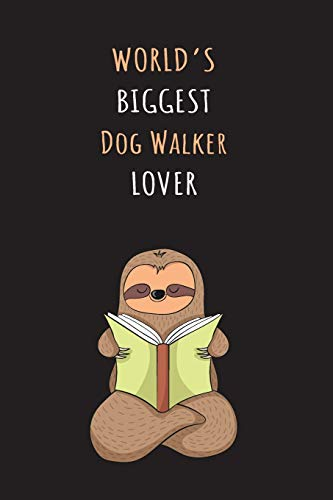 World's Biggest Dog Walker Lover: Blank Lined Notebook Journal With A Cute and Lazy Sloth Reading -