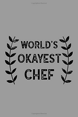 World's Okayest Chef: Notebook, Journal or Planner | Size 6 x 9 | 110 Lined Pages | Office Equipment | Great Gift idea for Christmas or Birthday for a Chef