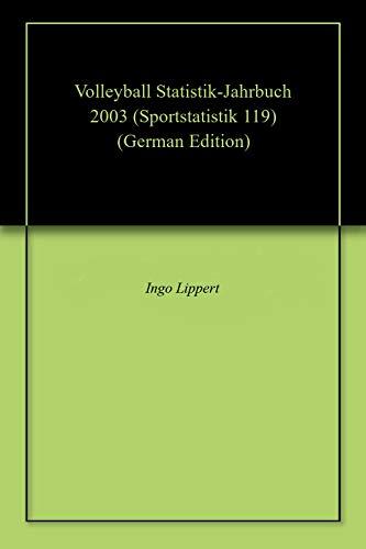 Volleyball Statistik-Jahrbuch 2003 (Sportstatistik 119) (German Edition) por Ingo Lippert