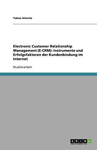 Electronic Customer Relationship Management (E-CRM): Instrumente und Erfolgsfaktoren der Kundenbindung im Internet