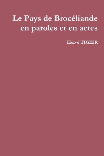 Le Pays De Brocèliande En Paroles Et En Actes par Hervè Tigier