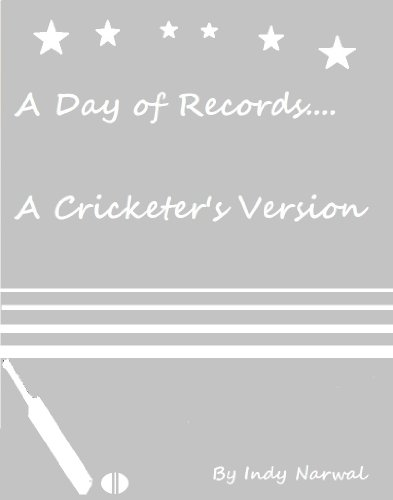 A Day of Records: A Cricketer's Version.... (English Edition) por Indy Narwal