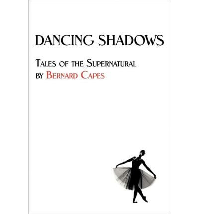 (Dancing Shadows: Tales of the Supernatural by Bernard Capes) By Capes, Bernard (Author) Paperback on (06 , 2011)