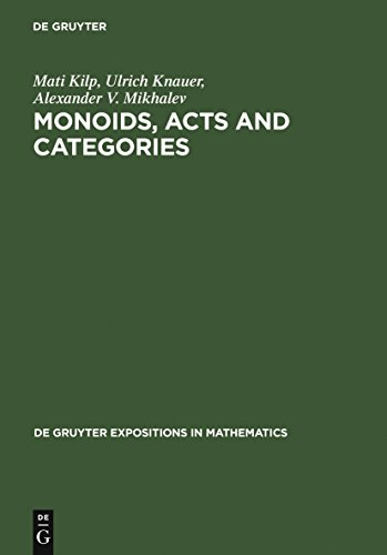 Monoids, Acts and Categories: With Applications to Wreath Products and Graphs. A Handbook for Students and Researchers (De Gruyter Expositions in Mathematics)