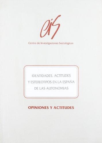 Identidades, actitudes y estereotipos en la España de las autonomías (Opiniones y Actitudes)