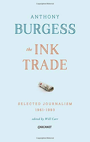 The Ink Trade: Selected Journalism 1961-1993 par Anthony Burgess