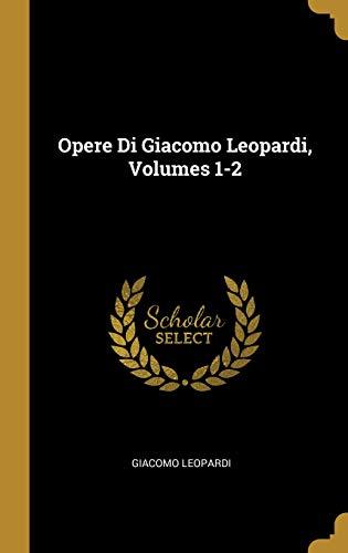 Opere Di Giacomo Leopardi, Volumes 1-2 par Giacomo Leopardi