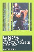 La Decada De Oro De La Ciencia Ficcion (1950-1960)/the Gold Decade of Science Fiction 1950-1960 par JAVIER MEMBA