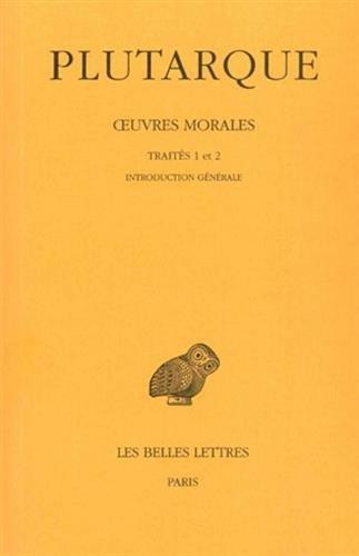 Plutarque, Oeuvres Morales: Tome I, 1re Partie: Introduction Generale. Traites 1-2. de L'Education Des Enfants. - Comment Lire Les Poetes. (Collection Des Universites de France Serie Grecque)