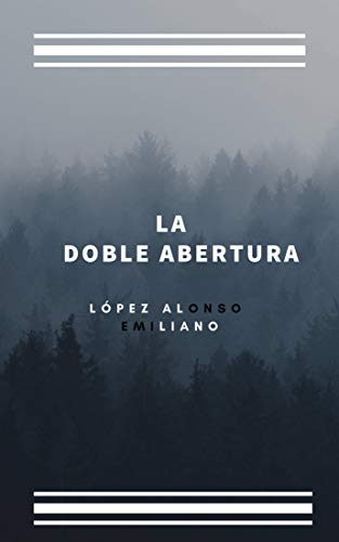 La Doble Abertura eBook: Emiliano López Alonso: Amazon.es: Tienda ...