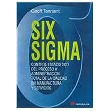 Six Sigma / Six Sigma  /  Six Sigma: Control estadistico del proceso y administracion total de la calidad en manufactura y servicio/ SPC and TQM in Manufacturing and Services