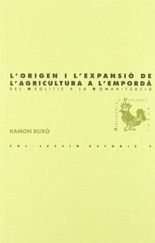 Descargar Libro L'origen i l'expansió de l'agricultura a l'Empordà: del neolític a la romanització (BHR (Biblioteca d'Història Rural)) de Ramon Buxó i Capdevila