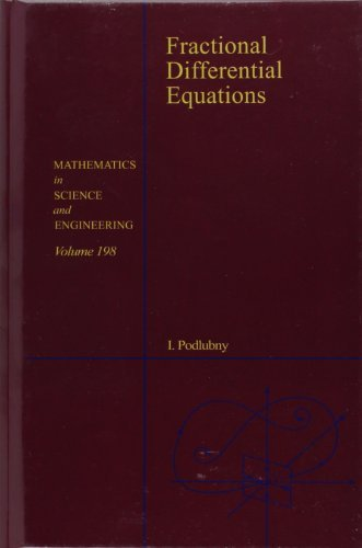 Fractional Differential Equations: An Introduction to Fractional Derivatives, Fractional Differential Equations, to Methods of Their Solution and Some ... (Mathematics in Science and Engineering) by Igor Podlubny (1998-10-27)