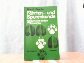 Fährten- und Spurenkunde. Ein Hilfsbuch für den Jäger und für den Naturfreund über Fährten, Spuren, Geläufe und andere Wildzeichen