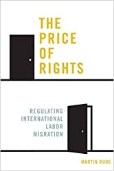 [(The Price of Rights: Regulating International Labor Migration)] [Author: Martin Ruhs] published on (February, 2015)