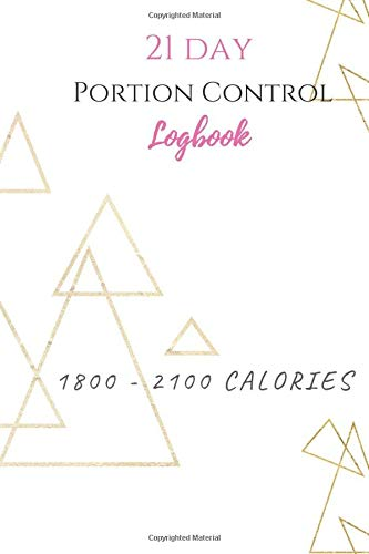 21 Day Portion Control Logbook 1800 - 2100 calories: A journal to document your 21 day journey