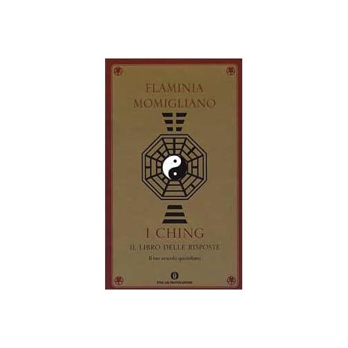 I Ching. Il Libro Delle Risposte. Il Tuo Oracolo Quotidiano