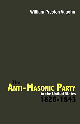 The Anti-Masonic Party in the United States: 1826-1843 por William Preston Vaughn
