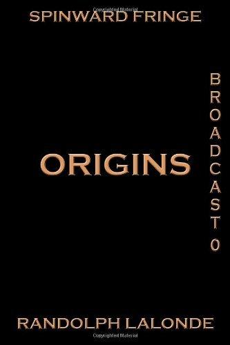 By Randolph Lalonde Spinward Fringe Broadcast 0: Origins [Paperback]