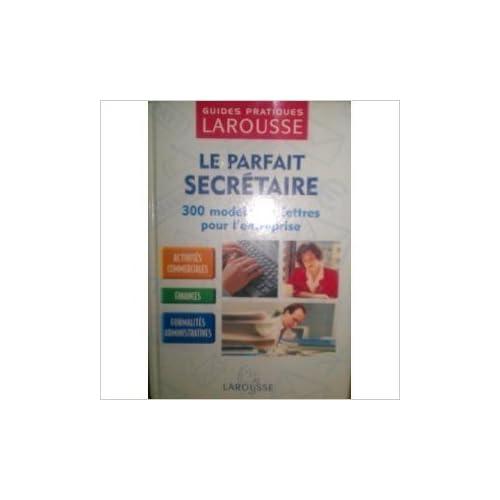 LE PARFAIT SECRETAIRE . GUIDE PRATIQUE DE CORRESPONDANCE COMMERCIALE ET ADMINISTRATIVE (RELIE) de Georges Vivien ,Véronique Arné ( 1 juillet 1991 )
