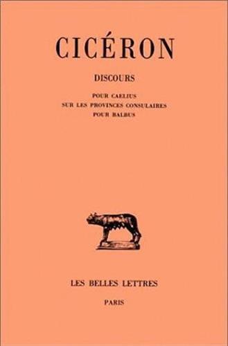 Discours, tome 15 : Pour Caelius - Sur les provinces consulaires - Pour Balbus