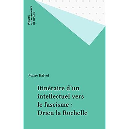 Itinéraire d'un intellectuel vers le fascisme : Drieu la Rochelle (Perspectives critiques)