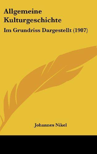 Allgemeine Kulturgeschichte: Im Grundriss Dargestellt (1907)
