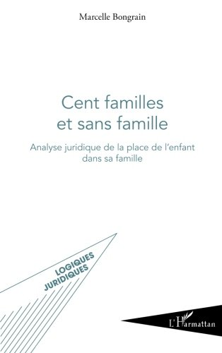Cent familles et sans famille: Analyse de la place juridique de l'enfant dans sa famille par Marcelle Bongrain