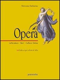 Opera. Letteratura, testi, cultura latina. Per il triennio: 1