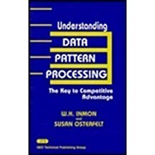 Understanding Data Pattern Processing: The Key to Competitive Advantage by William H. Inmon (1991-12-01)