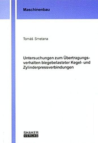 Untersuchungen zum Übertragungsverhalten biegebelasteter Kegel- und Zylinderpressverbindungen (Berichte aus dem Maschinenbau)