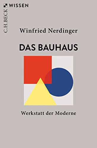Das Bauhaus: Werkstatt der Moderne (Beck\'sche Reihe 2883)